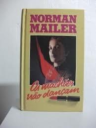 Os Machões Não Dançam - Norman Mailer