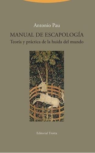 Imagen 1 de 3 de Manual De Escapología, Antonio Pau, Trotta