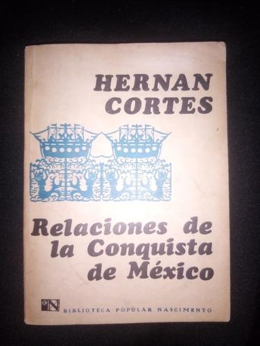 Hernán Cortés, Relaciones De La Conquista De México.