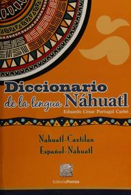 Diccionario De La Lengua Nahuatl Guía Libro Editorial Porrúa