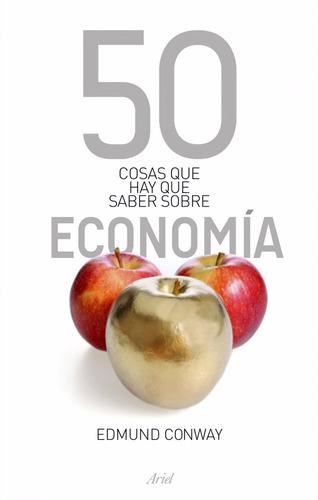 50 Cosas Que Hay Que Saber De Economía, De Edmund Conway