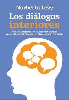 Los Dialogos Interiores - Como Transformar Los Estados Emoci