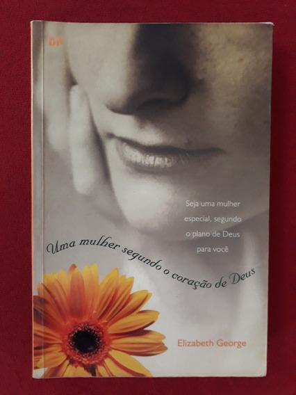 Uma Mulher Segundo O Coração De Deus - Elisabeth George