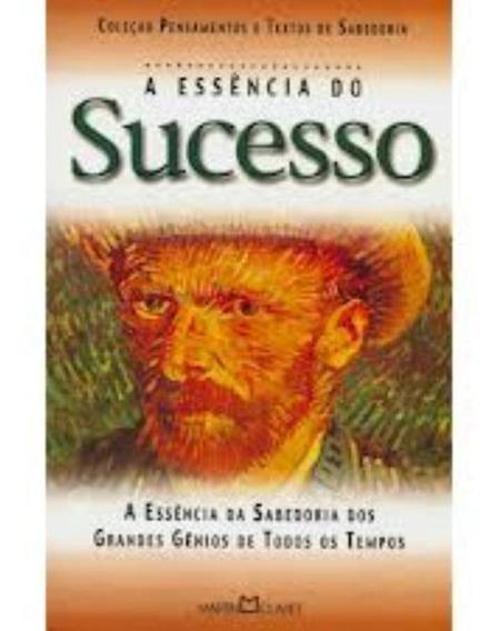 Essencia Do Sucesso, A - A Arte De Viver A Essencia Da Sab