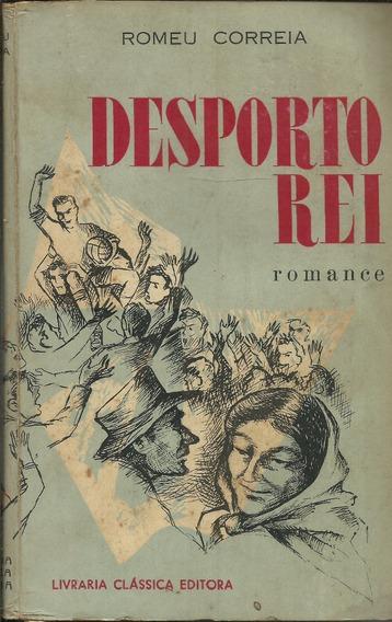Desporto Rei Romance Romeu Correia 1ª Edição 1955