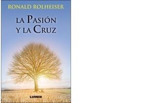 La Pasion Y La Cruz - Ronald Rolheiser - Lumen - Nuevo