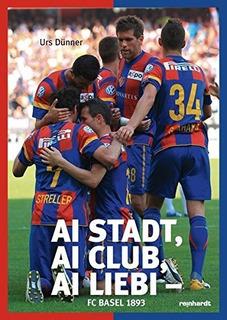 Ai Stadt, Ai Club, Ai Liebi - Fc Basel 1893 : Urs Dünner
