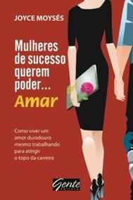 Livro Mulheres De Sucesso Querem Poder Amar