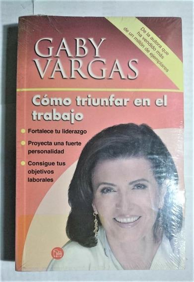 Cómo Triunfar En El Trabajo. Gaby Vargas