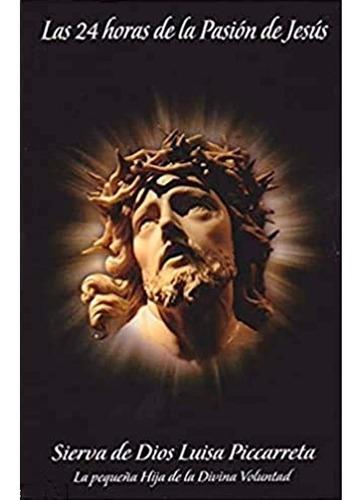 Imagen 1 de 8 de Las 24 Horas De La Pasión De Jesús - Luisa Piccarreta