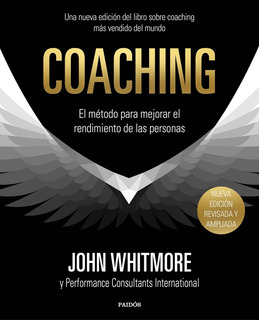 Coaching. El Método Para Mejorar El Rendimiento De Las Perso