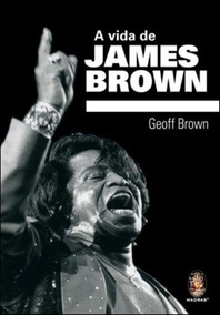Livro - Vida De James Brown - Geoff Brown - Funk Soul - Novo