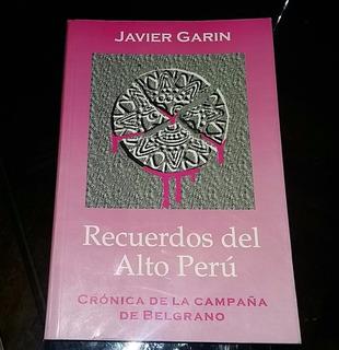 Recuerdos Del Alto Peru. Crónicas De M. Belgrano. - J. Garín