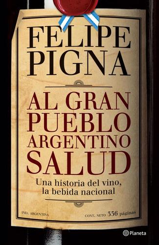 Imagen 1 de 3 de Al Gran Pueblo Argentino Salud De Felipe Pigna - Planeta