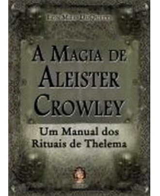 A Magia De Aleister Crowley Um Manual Dos Rituais De Thelema
