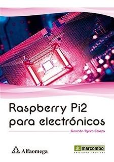 Libro Raspberry Pi2 Para Electrónicos Autor: Tojeiro Calaza,