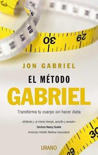 Metodo Gabriel, El. Transformar Tu Cuerpo Sin Hacer Dieta