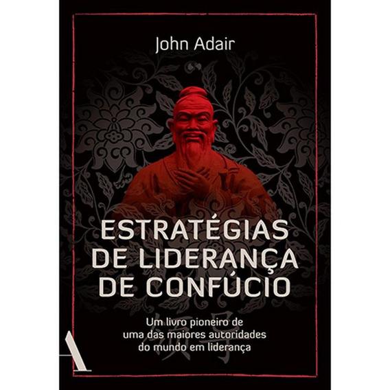 Estratégias De Liderança De Confúcio - Um Livro Pioneiro