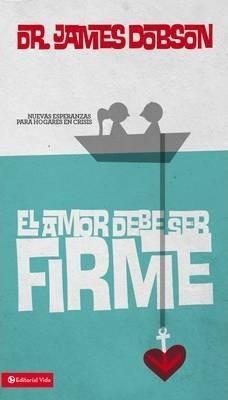 El Amor Debe Ser Firme Bolsilibro, Dr. James Dobson