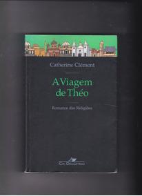 A Viagem De Théo - Catherine Clément - Frete 12,90