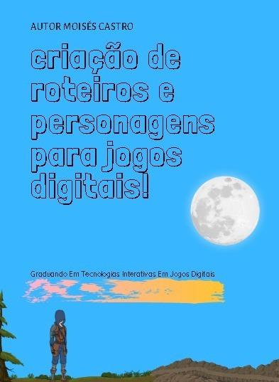 E-book Curso De Roteiros E Personagens Para Jogos Digitais.