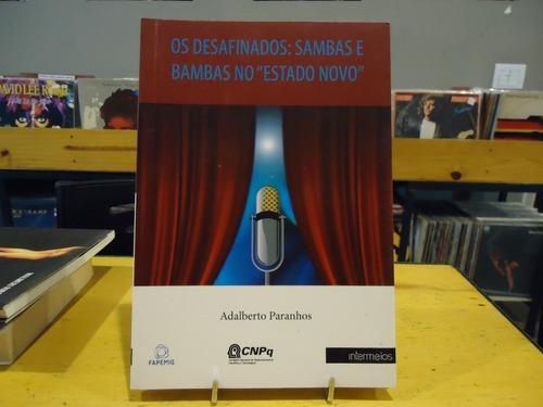 Livro Os Desafinados Sambas E Bambas No Estado Novo