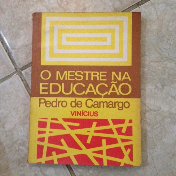 Livro O Mestre Na Educação - Pedro De Camargo ( Vinícius )