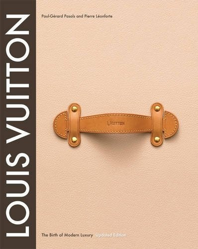 Louis Vuitton - The Birth Of Modern Luxury (updated Edition)