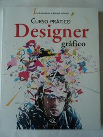 Livro-curso Prático:designer Gráfico:ana Labudovic E Nenad V