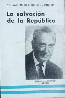 Pedro Eugenio Aramburu: La Salvación De La República
