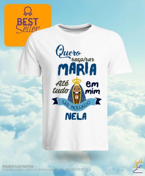 Camiseta Católica - Quero Respirar Maria Até Tudo Em Mim Ser