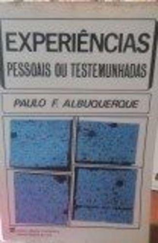 Experiências Pessoais Ou Testemunhadas Paulo F. Albuquerque