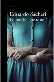 Lo Mucho Que Te Ame- Eduardo Sacheri D11gital