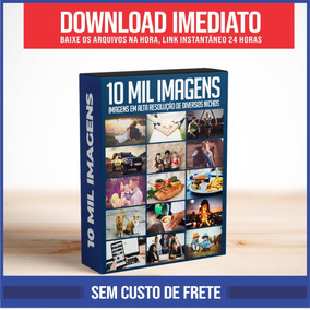 Pacotão + De 10 Mil Imagens Em Alta Resolução
