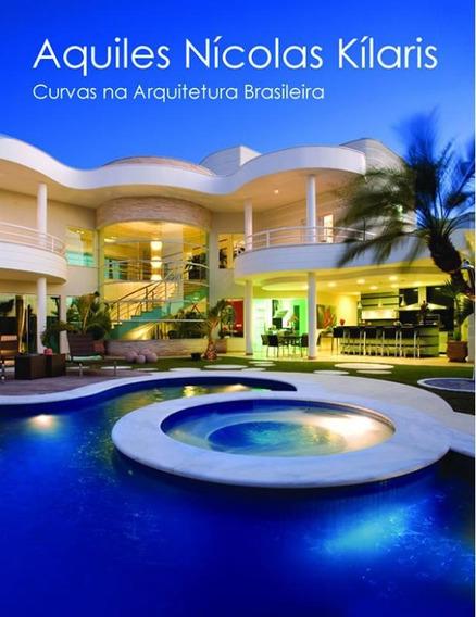 Aquiles Nicolas Kilaris - Curvas Na Arquitetura Brasileira