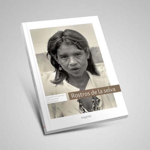 Rostros De La Selva. Libro 100% Solidario