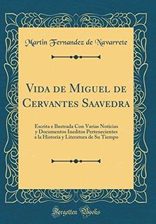 Libro : Vida De Miguel De Cervantes Saavedra: Escrita E I...