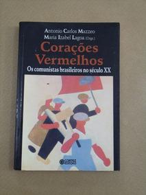 Corações Vermelhos Os Comunistas Brasileiros No Século Xx