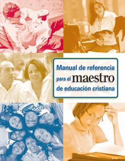 Manual De Referencia Para El Maestro De Educación Cristiana