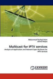 Multicast For Iptv Services - Azimul Hoque (paperback)