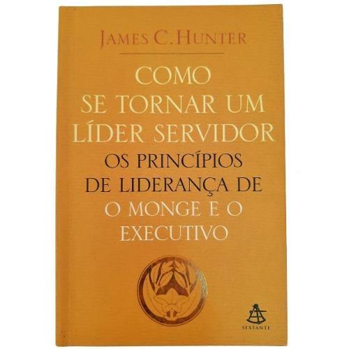 Como Se Tornar Um Líder Servidor James C. Hunter Livro