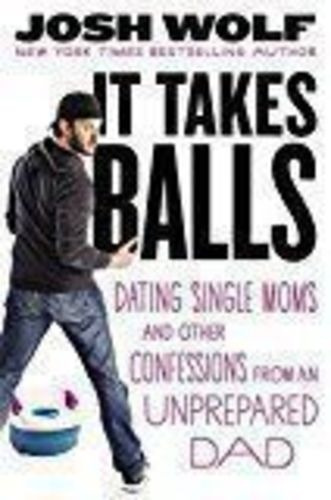 It Takes Balls: Dating Single Moms And Other Confessions ...