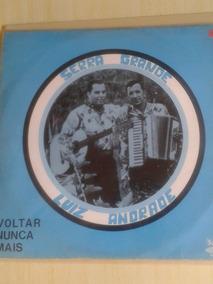 Lp Serra Grande Luis Andrade / Voltar Nunca Mais!