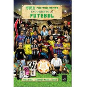 Livro - Guia Politicamente Incorreto Do Futebol - Jones Ross