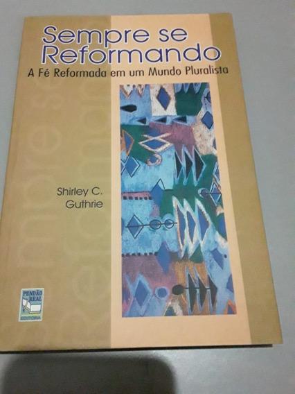 Livro Sempre Se Reformando - Shirley C. Guthrie