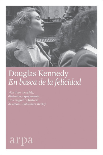 En Busca De La Felicidad. Douglas Kennedy. Arpa