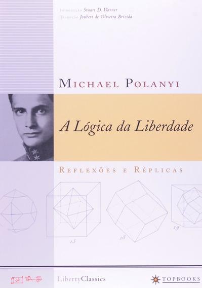 A Logica Da Liberdade - Reflexões E Replicas Michael Polanyi