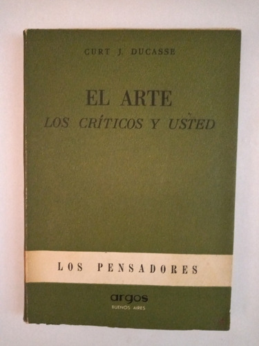 El Arte, Los Críticos Y Usted. Curt Ducasse, Impecable