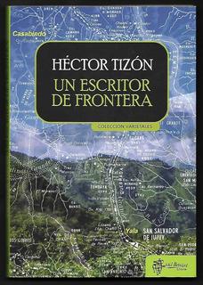 L4359. Un Escritor De Frontera. Héctor Tizón. Mil Botellas