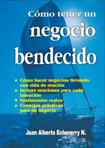 Cómo Tener Un Negocio Bendecido - Juan A Echeverry [libro]